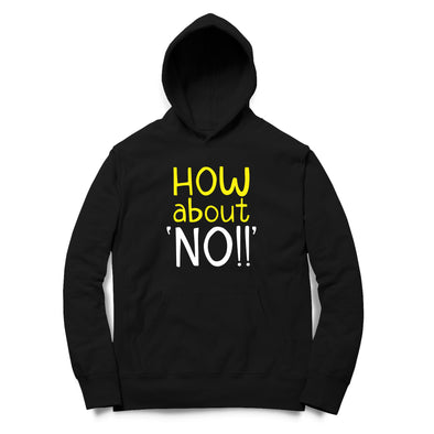 How About No printed Hoodie
