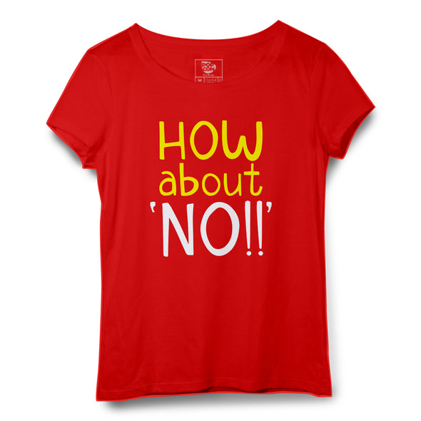 How About No Printed Women Round Neck T-shirt