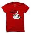 Lets's Have A Coffee Printed Half Sleeve T-shirt
