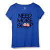 Need More Sleep Printed Women Round Neck T-shirt