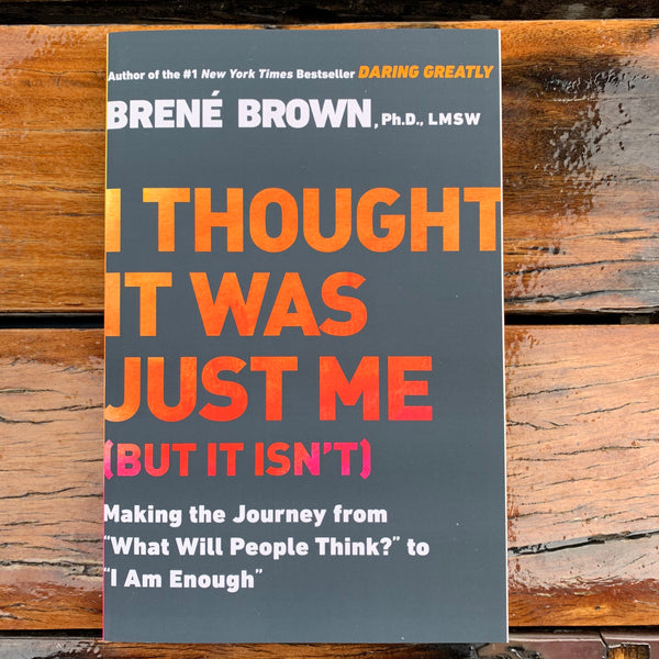 I Thought It Was Just Me Brene Brown