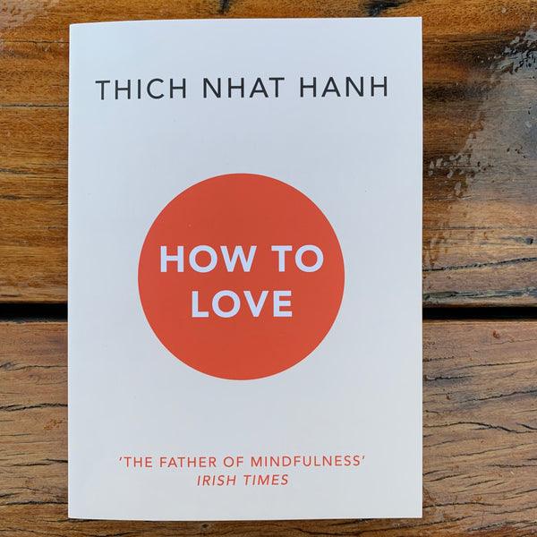 Thich Nhat Hanh How to Love