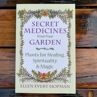 Secret Medicines From Your Garden Ellen Evert Hopman
