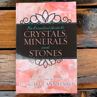 The Essential Guide to Crystals, Minerals and Stones Margaret Ann Lembo
