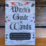 The Witch's Guide To Wands Gypsey Teague