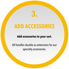 Add Accessories, add accessories to your cart. All handles double as extensions for our specialty accessories.