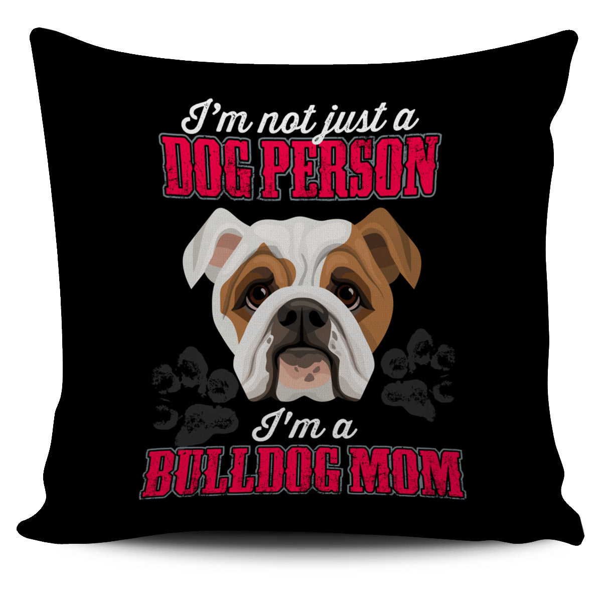 I'm A Bulldog Mom Pillow Cover