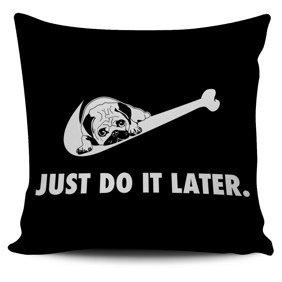 Just Do It Later Pug Pillow Cover
