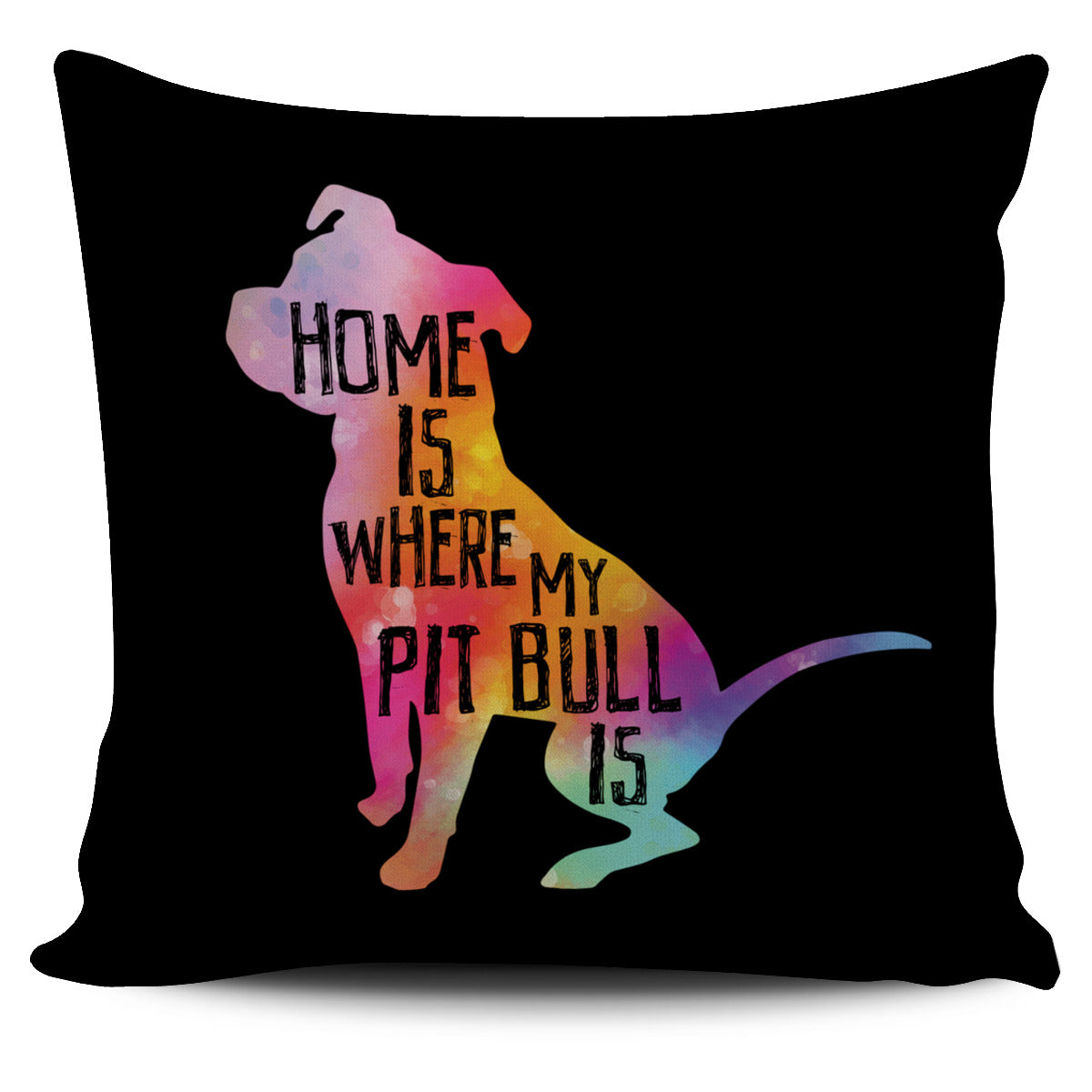 Home Is Where My Pit Bull Is Pillow Cover