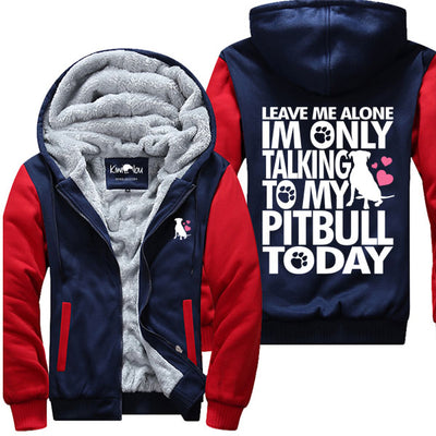 Talking To My Pitbull Today - Jacket