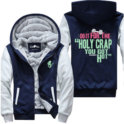 Do It For The Holy Crap You Got Hot - Fitness Jacket