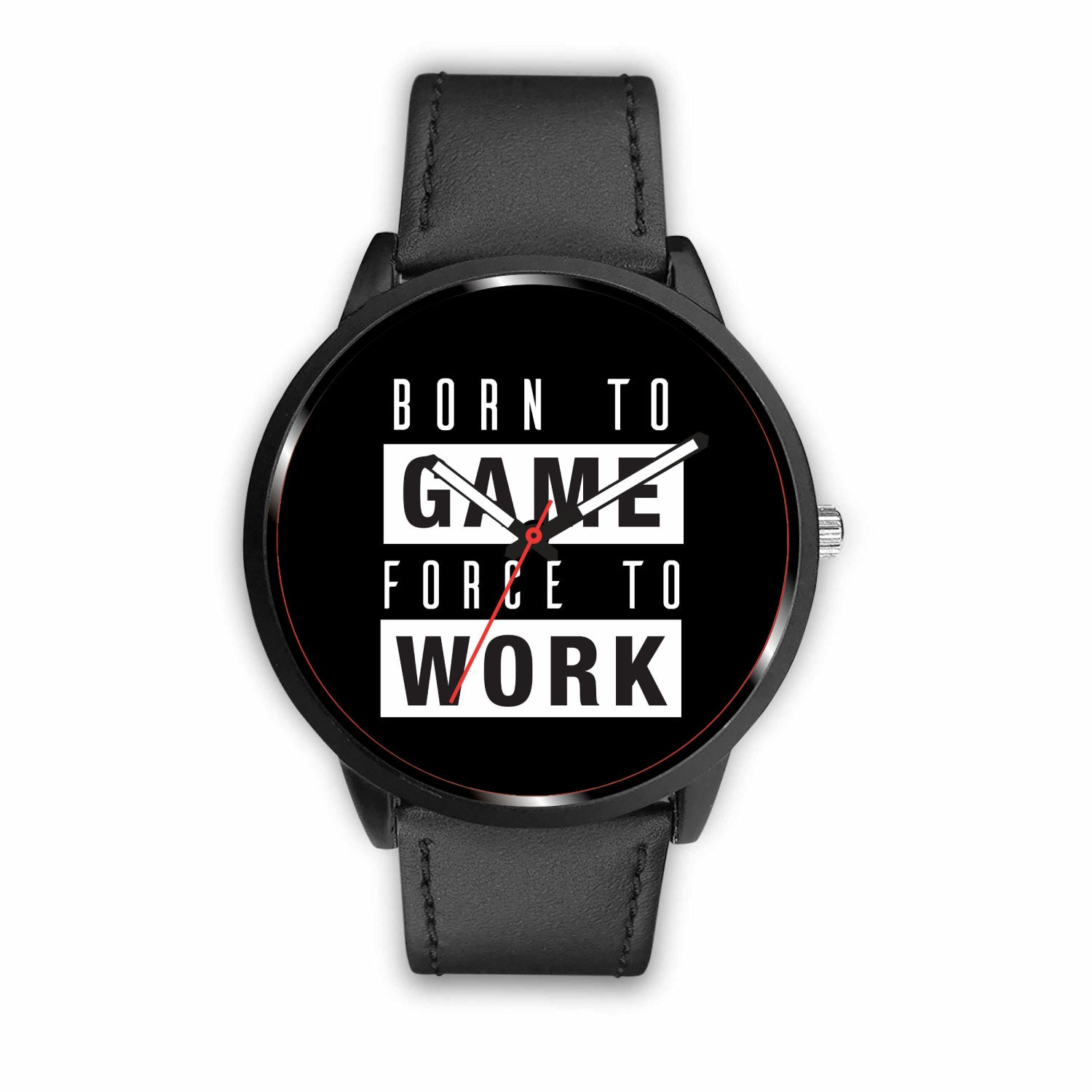 Born to Game Force to Work Watch