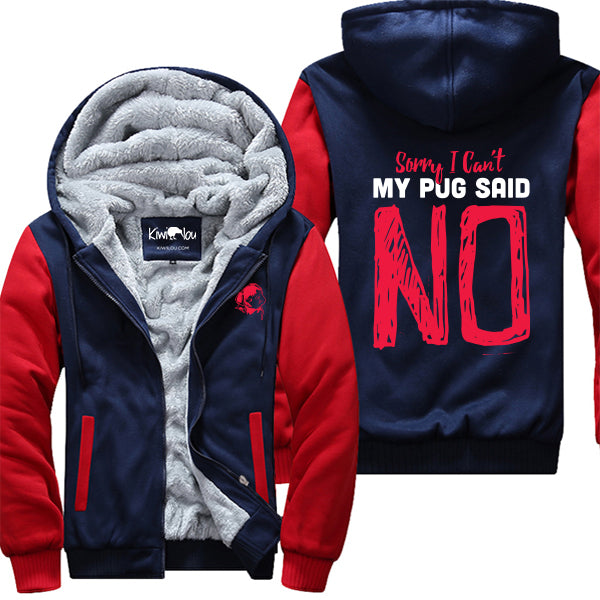 Sorry I Can't My Pug Said NO Jacket