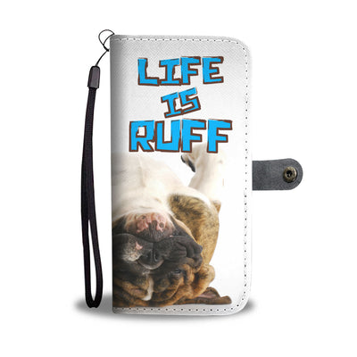 Life Is Ruff Wallet Phone Case