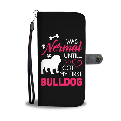 Normal Until My First Bulldog Wallet Phone Case