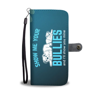 Show Me Your Bullies Wallet Phone Case