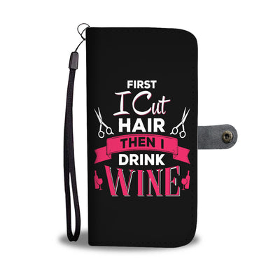 First Hair Then Wine Wallet Phone Case