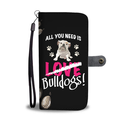 All You Need Is Bulldogs Wallet Phone Case