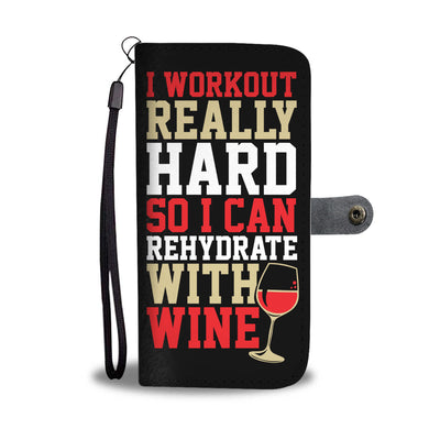 I Workout So I Can Rehydrate With Wine Wallet Phone Case