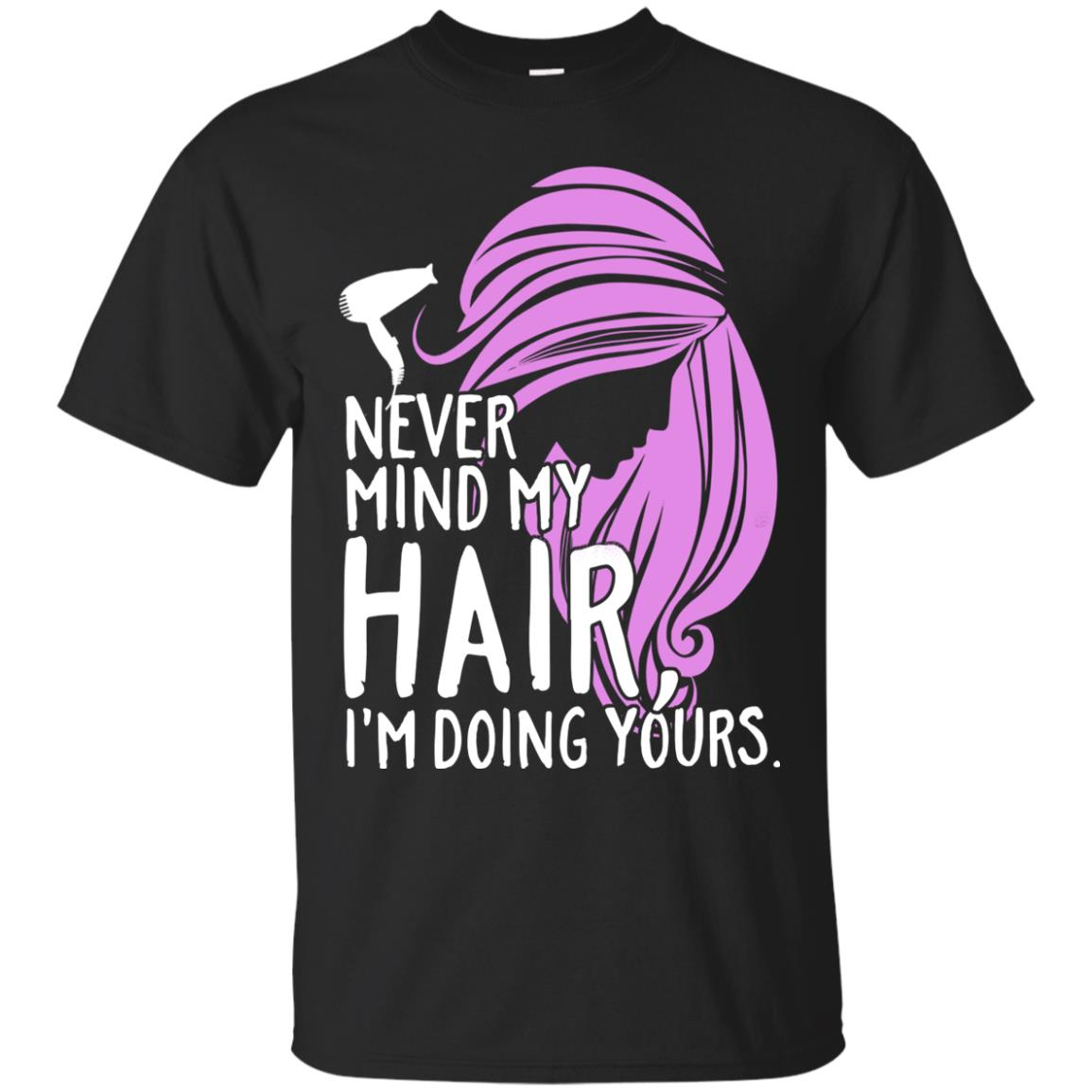 Never Mind My Hair - Apparel - Hairstylist Bestseller