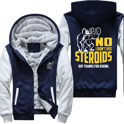 No I Don't Use Steroids- Gym Jacket