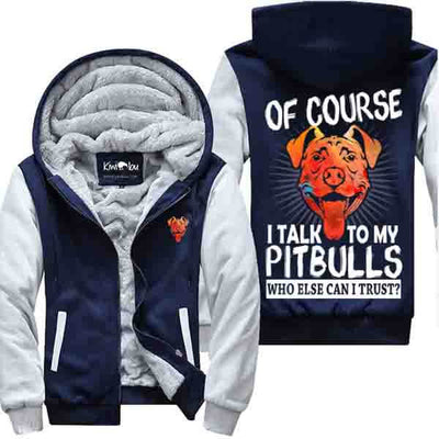Of course I talk to my Pits - Jacket