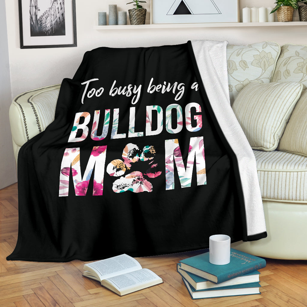 Too Busy Being A Bulldog Mom Premium Blanket