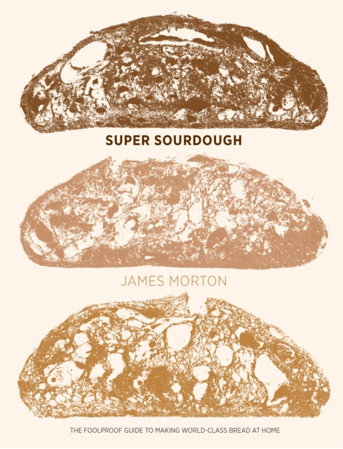 Quadrille Publishing Ltd / Super Sourdough - The Foolproof Guide to Making World-Class Bread at Home / 9781787134652