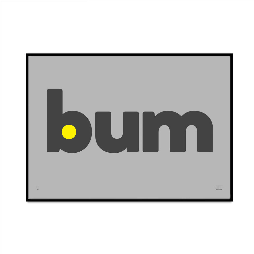 bum limited edition typography art print for you home gallery wall created and designed by phil christer at what phil sees