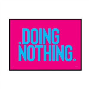 bold typography limited edition art print called doing nothing for your home gallery wall created by what phil sees