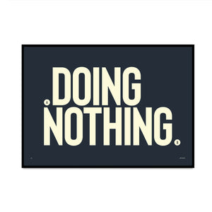 doing nothing limited edition typography art print for your home. make a bold statement with your interior design with prints from what phil sees