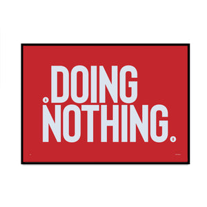 doing nothing version 4 limited edition typography bold style art print for your home gallery wall created by what phil sees
