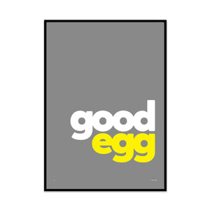 limited edition typography art print for you home gallery wall created by phil at what phil sees. this print is called you're a good egg.