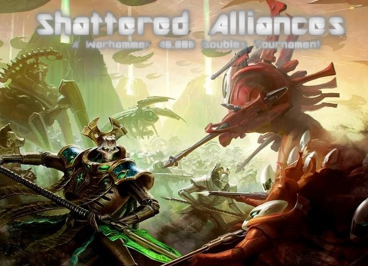 Shattered Alliances - A Warhammer 40,000 Doubles Tournament with a twist