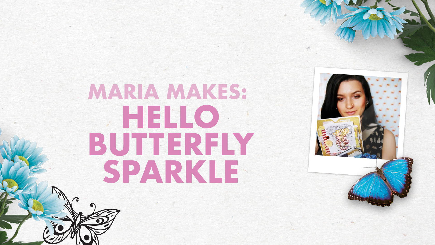 Tonic Craft Kit 06 - Butterfly Sparkle Hello - Maria Sabina