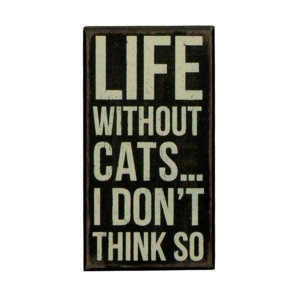 life without cats I don't think so box sign