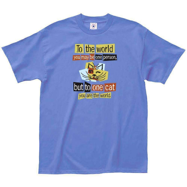 To The World You May Be One Person But To One Cat You Are The World T-Shirt