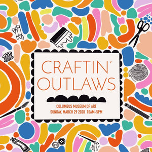 Craftin' Outlaws Spring Craft Fair - Columbus Museum of Art - March 29