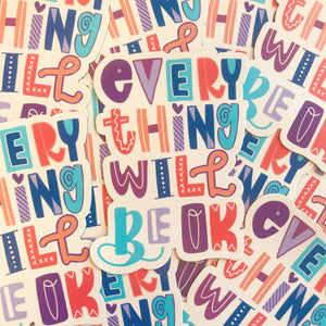 Everything Will Be OK Sticker