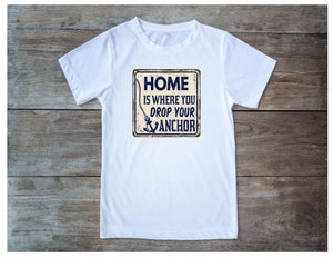 A Home is Where You Drop Your Anchor T-Shirt