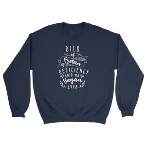 Died Of Protein Deficiency Said No Vegan Ever - Crew Sweatshirt
