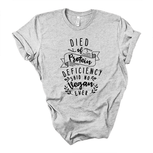 Died Of Protein Deficiency Said No Vegan Ever Heather Grey T-Shirt | Acadelle