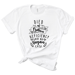 Died Of Protein Deficiency Said No Vegan Ever White T-Shirt | Acadelle