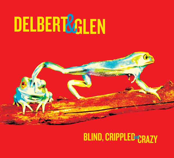 Delbert & Glen - Blind, Crippled & Crazy [CD]