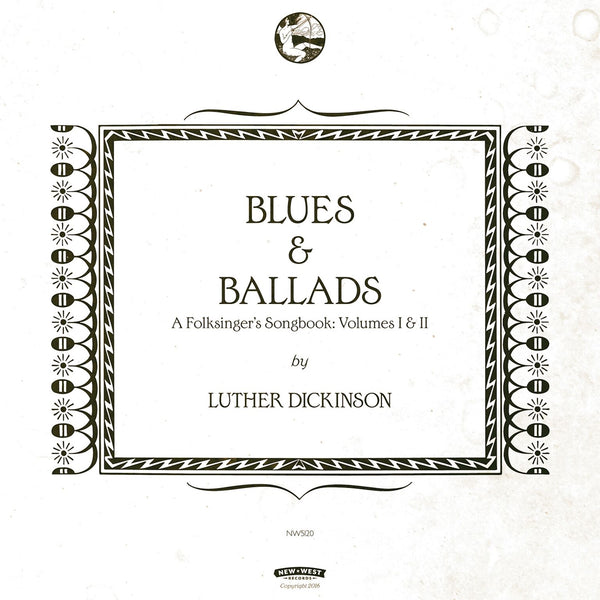 Luther Dickinson - Blues & Ballads (A Folksinger's Songbook) Volumes I & II [CD]