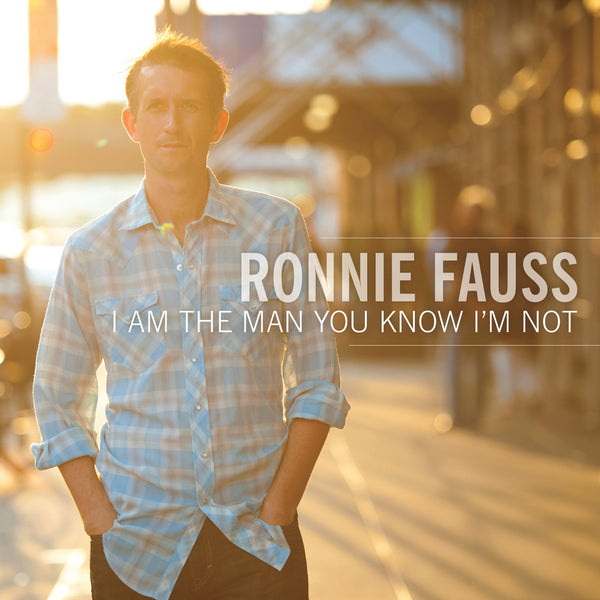 Ronnie Fauss - I Am The Man You Know I'm Not [CD]
