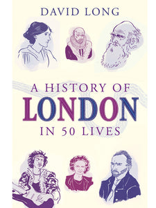 A History of London in 50 Lives Book by David Long