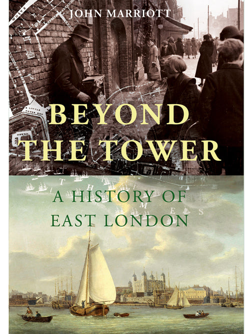Beyond the Tower: A History of East London Book by John Marriott