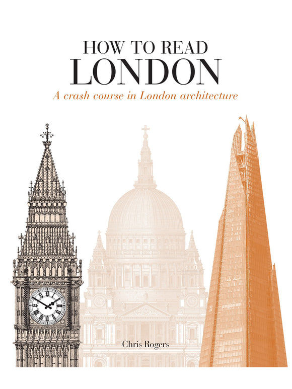 How to Read London: A Crash Course in London Architecture Book by Chris Rogers