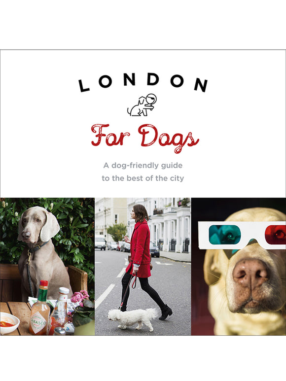 London For Dogs: A Dog-friendly Guide to the Best of the City Book by Sarah Guy